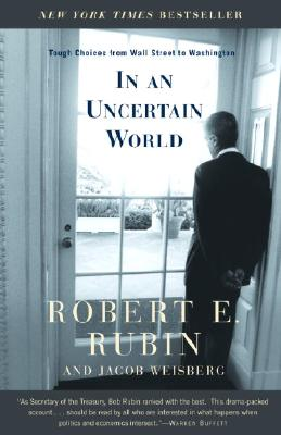 In an Uncertain World By Rubin, Robert Edward/ Weisberg, Jacob
